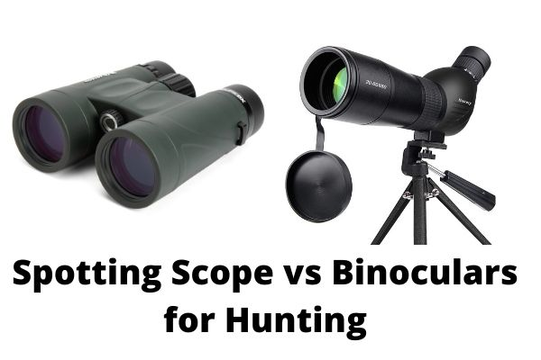 Spotting Scope vs Binoculars for Hunting