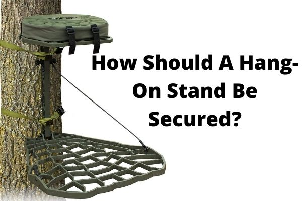 How Should A Hang-On Stand Be Secured
